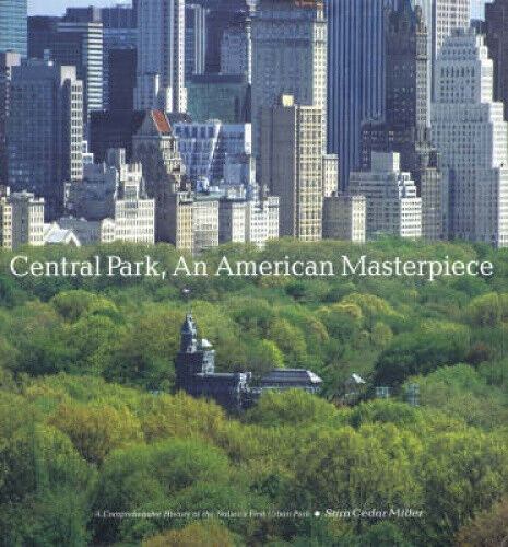 Central Park, an American Masterpiece: A Comprehensive History of the Nation's