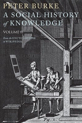 A Social History of Knowledge, Volume 2: From the Encyclopaedia to Wikipedia.