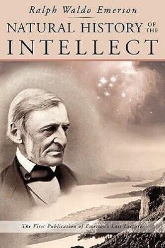 Natural History of the Intellect: The Last Lectures of Ralph Waldo Emerson.