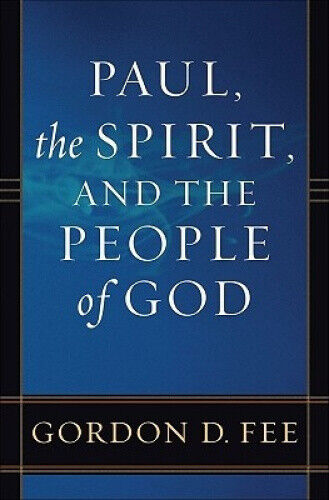 Paul, the Spirit, and the People of God by Dr Gordon D Fee.