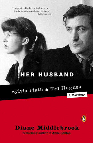 Her Husband: Ted Hughes and Sylvia Plath--A Marriage by Diane Wood Middlebrook.