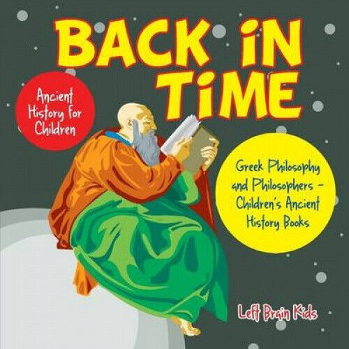 Back in Time: Ancient History for Children: Greek Philosophy and Philosophers