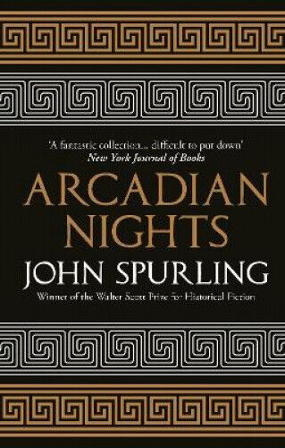 Arcadian Nights: Greek Myths Reimagined by Spurling, John.