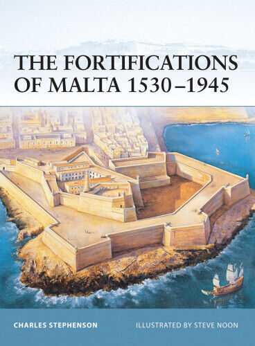 The Fortifications of Malta 1530-1945 (Fortress) by Charles Stephensen.