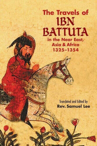The Travels of IBN Battuta: In the Near East, Asia and Africa, 1325-1354.