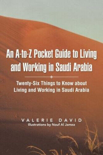 An A-To-Z Pocket Guide to Living and Working in Saudi Arabia: Twenty-Six