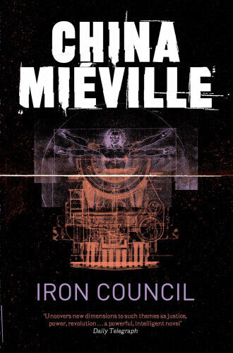 The Iron Council. China Miville by China Mieville.