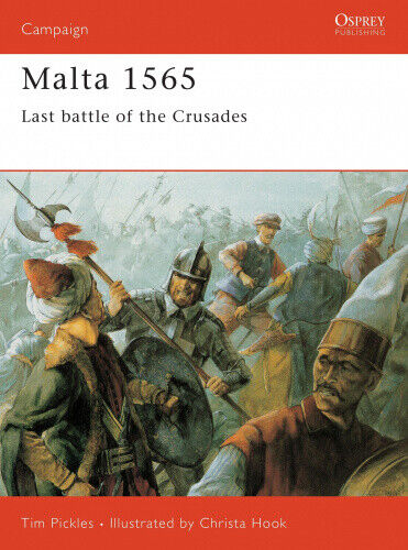 Malta, 1565: Last Battle of the Crusades (Osprey Military Campaign S.).