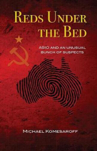 Reds Under the Bed: Asio and an Unusual Bunch of Suspects by Michael Komesaroff