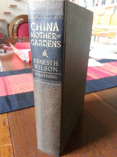 Wilson, Ernest H. China Mother of Gardens Boston, The Stratford Company, [1929]