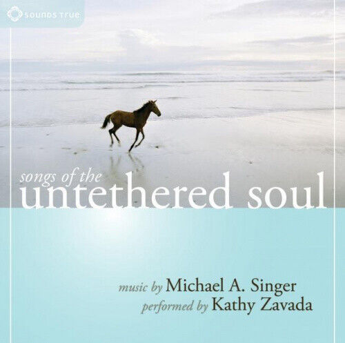 Songs of the Untethered Soul by Singer, Michael A..