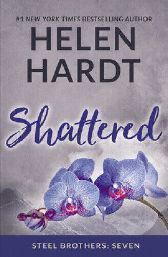 Shattered: Steel Brothers: Seven (Steel Brothers Saga) by Helen Hardt.