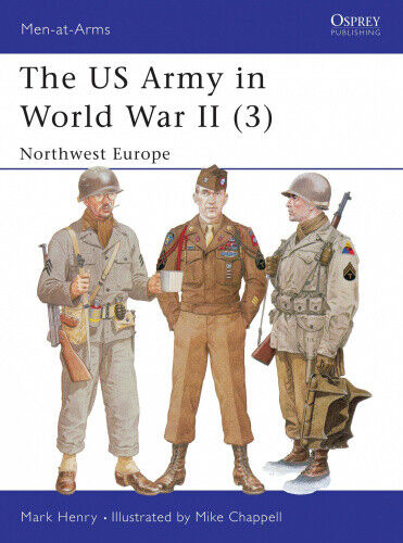The US Army in World War II: v.3: North West Europe (Men-at-Arms).