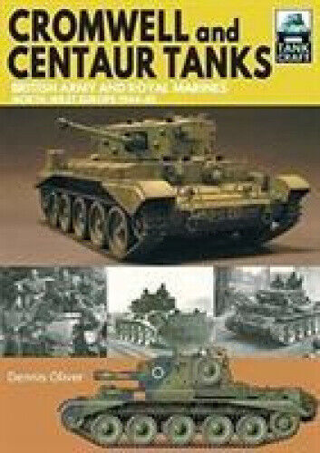 Cromwell and Centaur Tanks: British Army and Royal Marines, North-west Europe