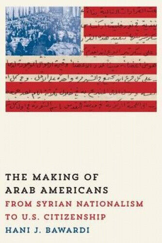 The Making of Arab Americans: From Syrian Nationalism to U.S. Citizenship.