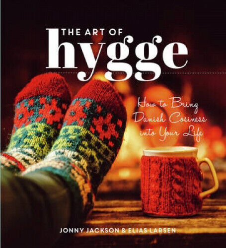 The Art of Hygge: How to Bring Danish Cosiness Into Your Life by Jackson, Jonny