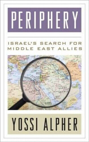 Periphery: Israel S Search for Middle East Allies by Joseph Alpher.
