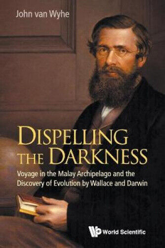 Dispelling The Darkness: Voyage In The Malay Archipelago And The Discovery Of