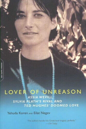 Lover of Unreason: Assia Wevill, Sylvia Plath's Rival and Ted Hughes' Doomed