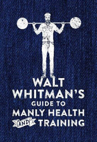 Walt Whitman's Guide to Manly Health and Training by Whitman, Walt.