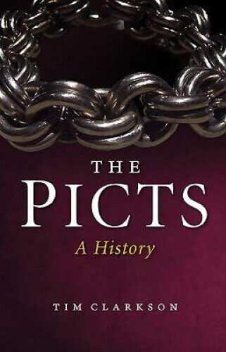 The Picts: A History by Clarkson, Tim.