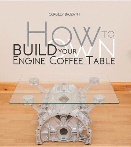 How to Build Your Own Engine Coffee Table by Gergely Bajzath.