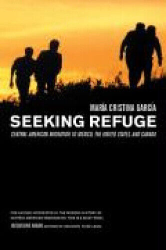 Seeking Refuge: Central American Migration to Mexico, the United States, and