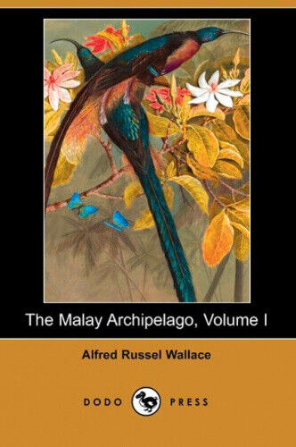 The Malay Archipelago, Volume I (Dodo Press) by Wallace, Alfred Russell.