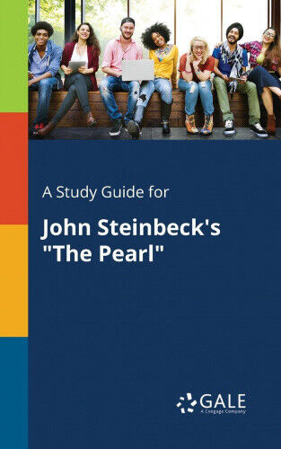 A Study Guide for John Steinbeck's the Pearl by Cengage Learning Gale.