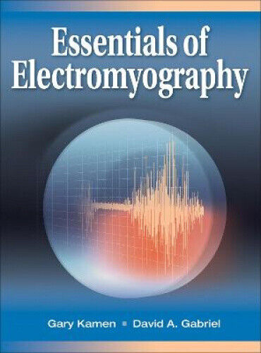 Essentials of Electromoyograhy by Gary Kamen.