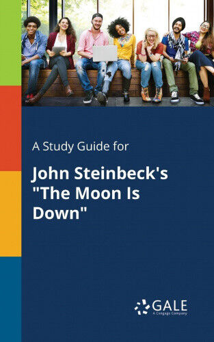 A Study Guide for John Steinbeck's the Moon Is Down by Cengage Learning Gale.