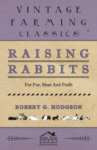 Raising Rabbits For Fur, Meat And Profit by Hodgson, Robert, G.