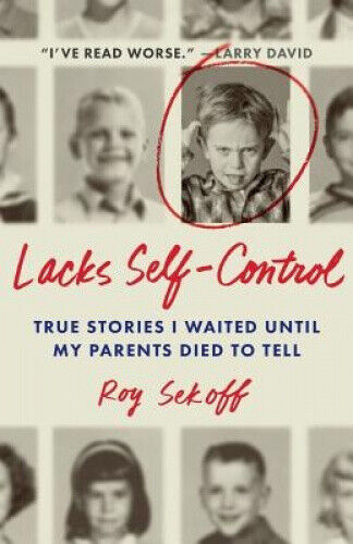 Lacks Self-Control: True Stories I Waited Until My Parents Died to Tell.