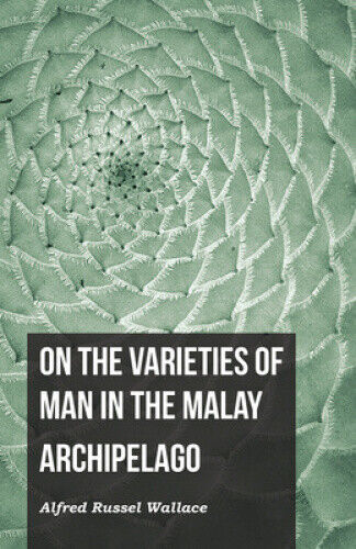 On the Varieties of Man in the Malay Archipelago by Wallace, Alfred Russel.