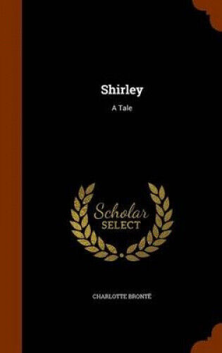 Shirley: A Tale by Charlotte Bronte.
