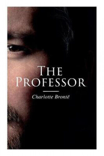 The Professor by Charlotte Bronte.