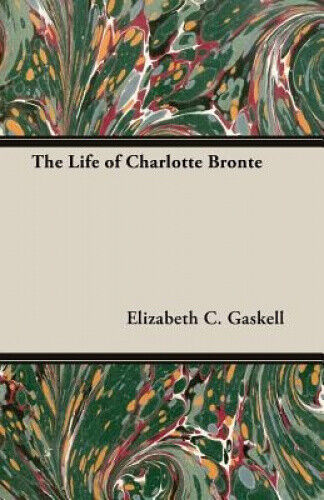 The Life of Charlotte Bronte by Elizabeth C., Gaskell.