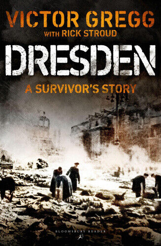 Dresden: A Survivor's Story, February 1945 by Victor Gregg.
