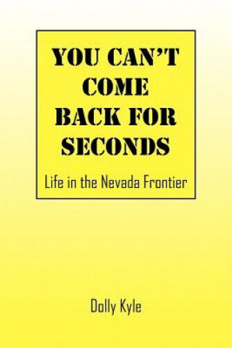 You Can't Come Back for Seconds: Life in the Nevada Frontier by Dolly Kyle.