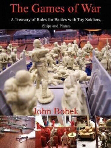 The Games of War: A Treasury of Rules for Battles with Toy Soldiers, Ships and