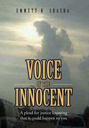 Voice of the Innocent: A Plead for Justice Knowing That It Could Happen to You.