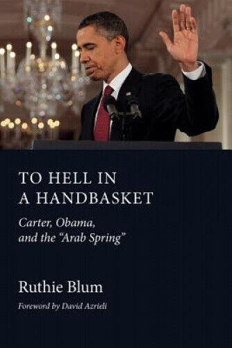 To Hell in a Handbasket: Carter, Obama, and the Arab Spring by Ruthie Blum.