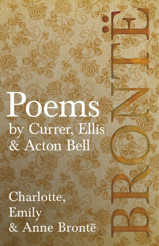 Poems - By Currer, Ellis & Acton Bell by Charlotte Charlotte Bronte.