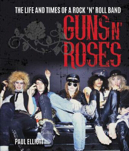 Guns N' Roses: The Life and Times of a Rock N' Roll Band by Paul Elliott.
