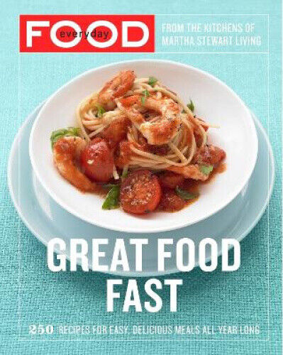 Everyday Food: Great Food Fast by Martha Stewart Living Magazine.