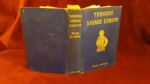 THROUGH SAVAGE EUROPE by HARRY DE WINDT - LONDON FISHER UNWIN - primi '900