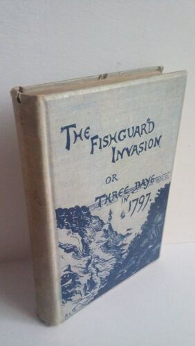 Ther fishguard invasion by the French in 1797- First edition 1892 Signed Guerra