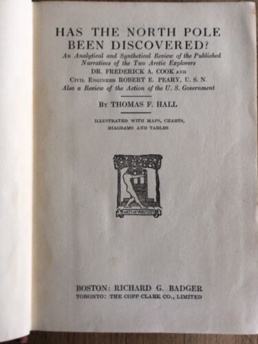 HAS THE NORTH POLE BEEN DISCOVERED Thomas F. Hall Hardcover 1917 Frank Clune