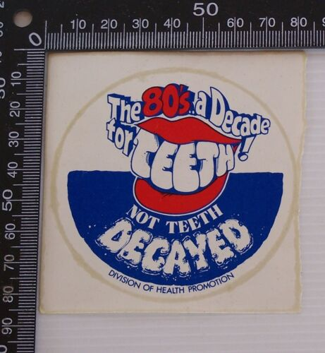 VINTAGE THE 80s A DECADE FOR TEETH NOT DECAYED SOUVENIR VINYL PROMO STICKER
