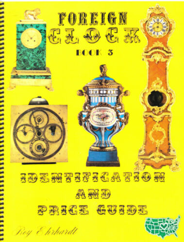 Roy Ehrhardt & Red Rabeneck Foreign Clock Identification & Price Guide Book 3